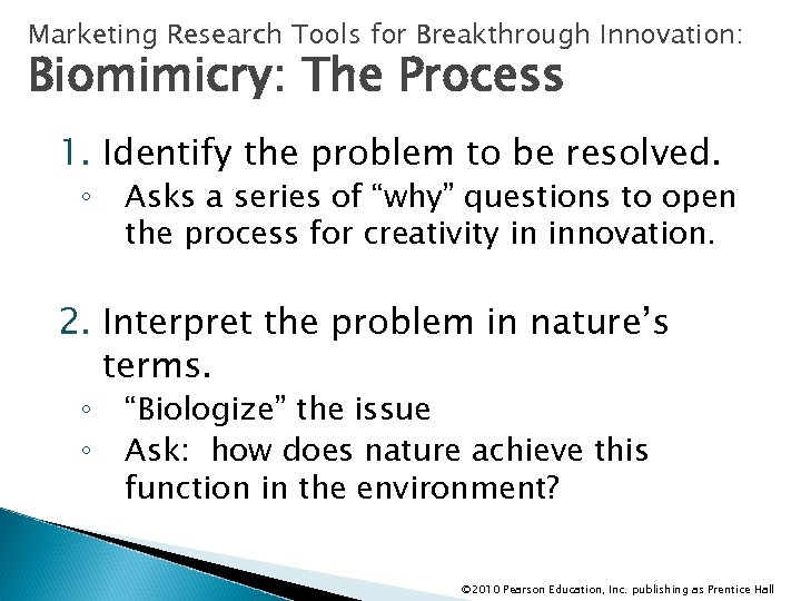 Marketing Research Tools for Breakthrough Innovation: Biomimicry: The Process 1. Identify the problem to