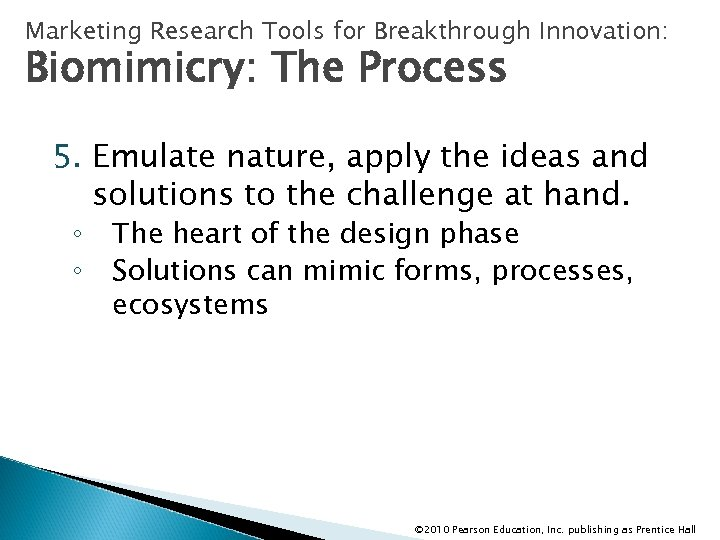 Marketing Research Tools for Breakthrough Innovation: Biomimicry: The Process 5. Emulate nature, apply the
