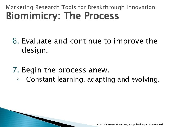 Marketing Research Tools for Breakthrough Innovation: Biomimicry: The Process 6. Evaluate and continue to