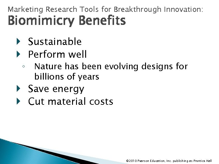 Marketing Research Tools for Breakthrough Innovation: Biomimicry Benefits Sustainable Perform well ◦ Nature has