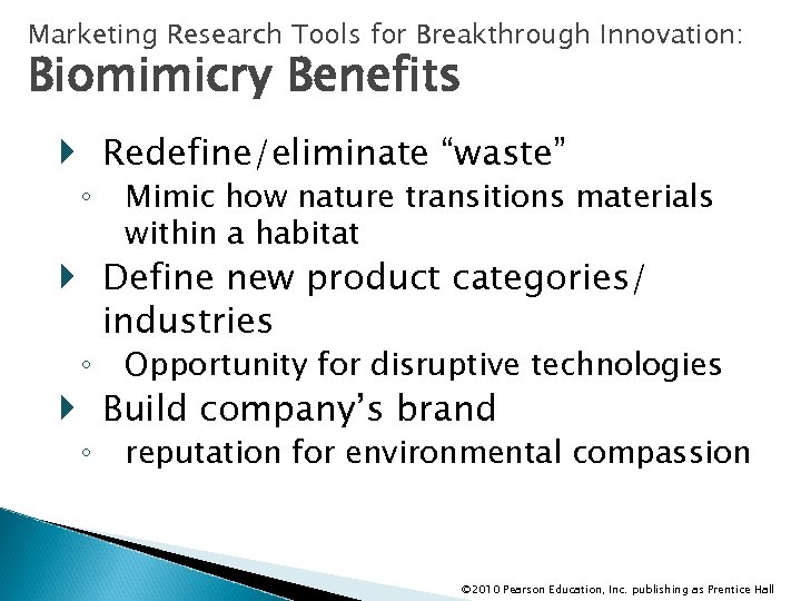 "Marketing Research Tools for Breakthrough Innovation: Biomimicry Benefits Redefine/eliminate ""waste"" ◦ Mimic how nature"