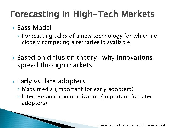 Forecasting in High-Tech Markets Bass Model ◦ Forecasting sales of a new technology for