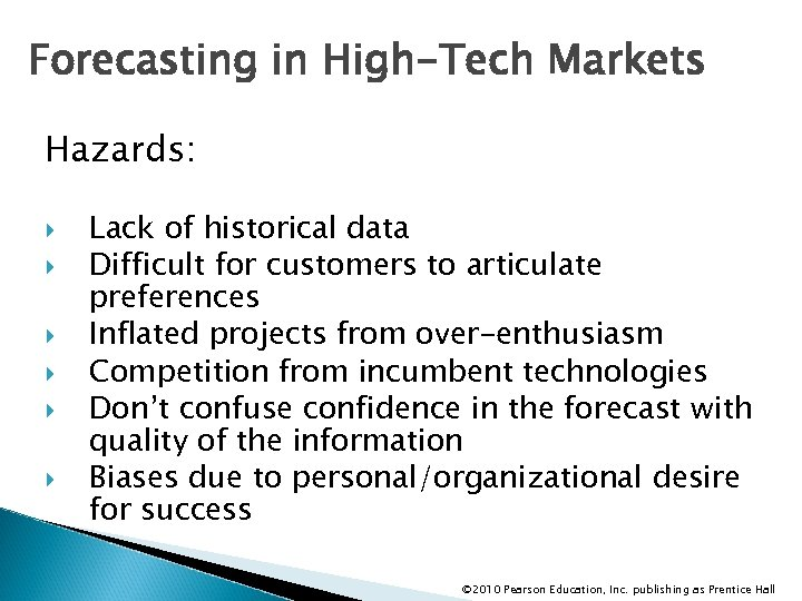 Forecasting in High-Tech Markets Hazards: Lack of historical data Difficult for customers to articulate