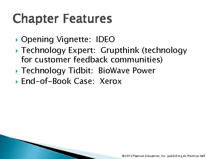 Chapter Features Opening Vignette: IDEO Technology Expert: Grupthink (technology for customer feedback communities) Technology