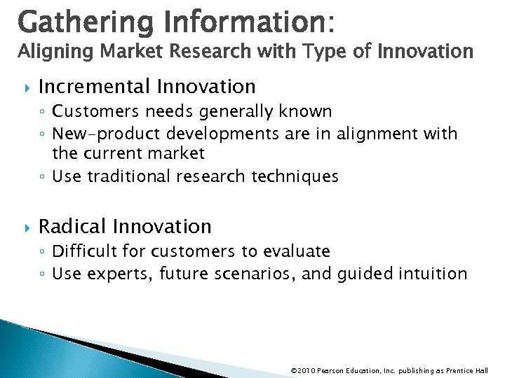 Gathering Information: Aligning Market Research with Type of Innovation Incremental Innovation ◦ Customers needs