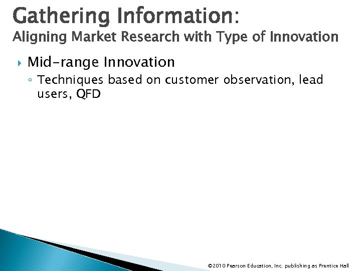 Gathering Information: Aligning Market Research with Type of Innovation Mid-range Innovation ◦ Techniques based