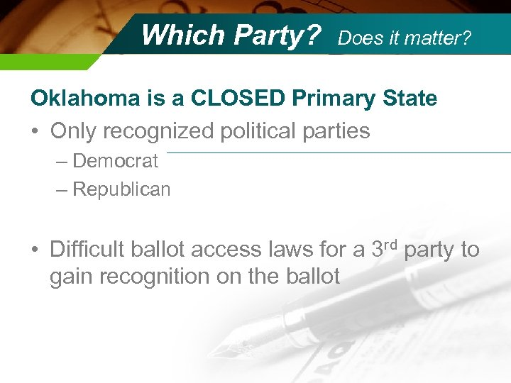 Which Party? Does it matter? Oklahoma is a CLOSED Primary State • Only recognized