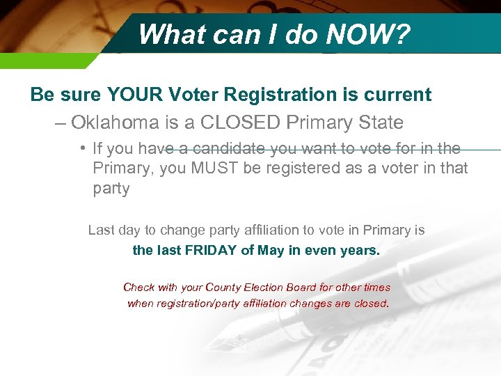 What can I do NOW? Be sure YOUR Voter Registration is current – Oklahoma
