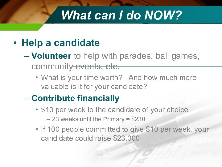 What can I do NOW? • Help a candidate – Volunteer to help with