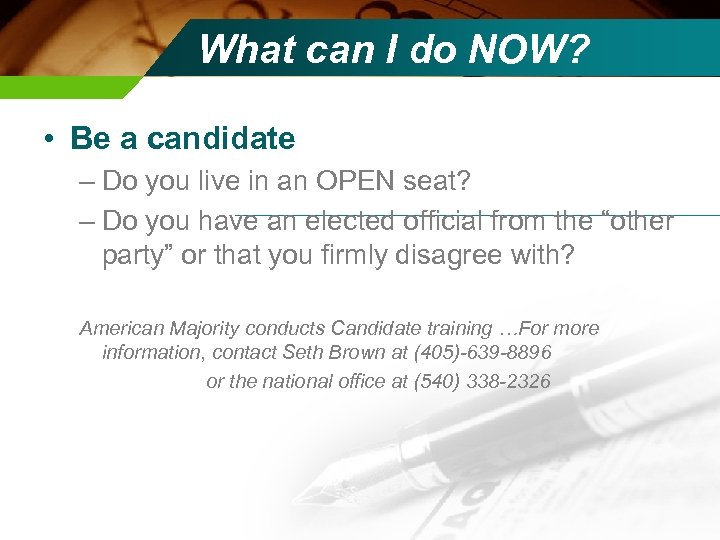 What can I do NOW? • Be a candidate – Do you live in