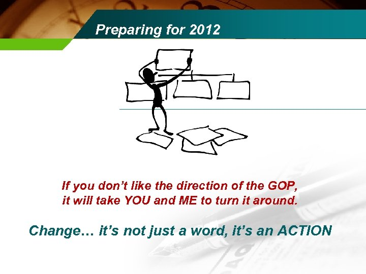Preparing for 2012 If you don't like the direction of the GOP, it will