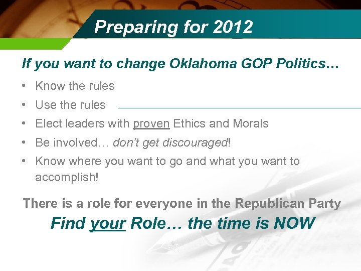 Preparing for 2012 If you want to change Oklahoma GOP Politics… • Know the