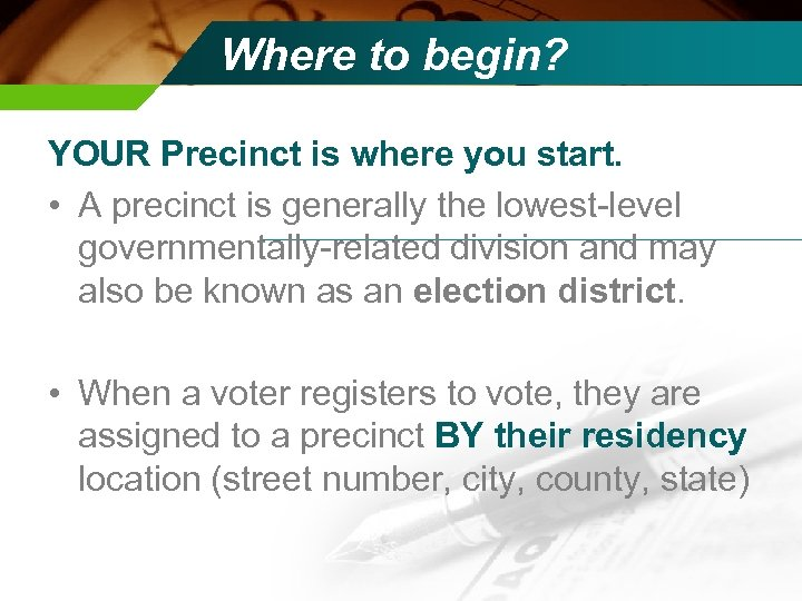 Where to begin? YOUR Precinct is where you start. • A precinct is generally
