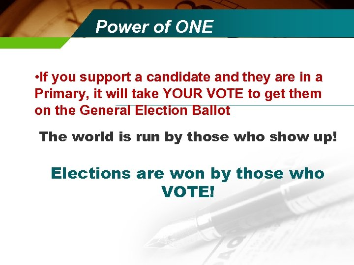 Power of ONE • If you support a candidate and they are in a