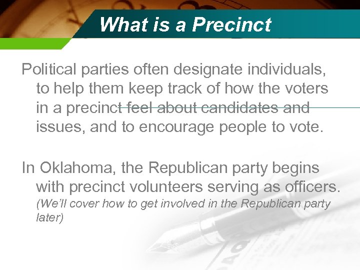 What is a Precinct Political parties often designate individuals, to help them keep track
