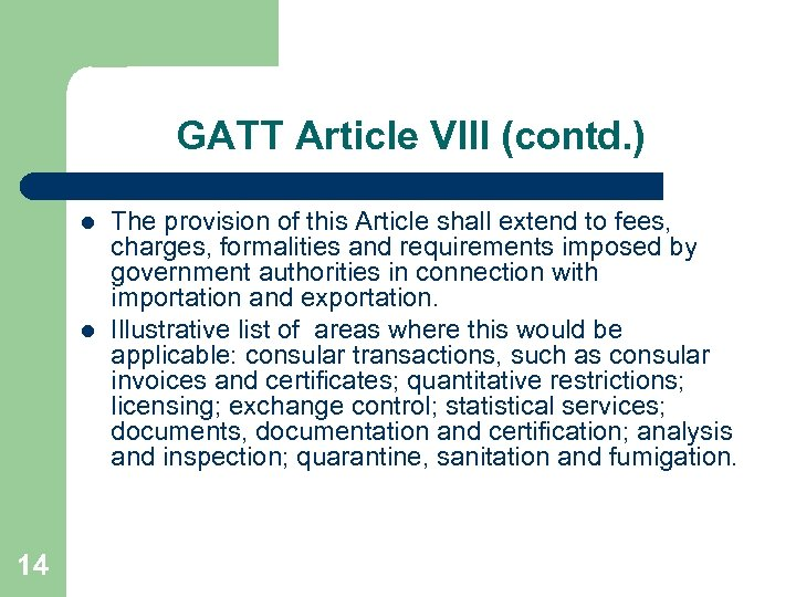 GATT Article VIII (contd. ) l l 14 The provision of this Article shall