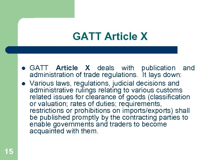 GATT Article X l l 15 GATT Article X deals with publication and administration