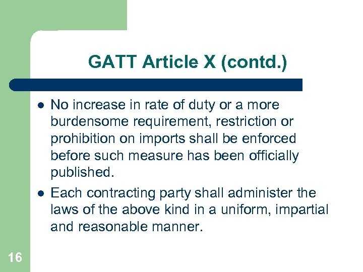 GATT Article X (contd. ) l l 16 No increase in rate of duty
