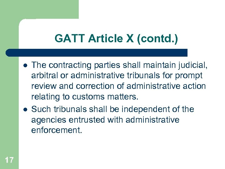 GATT Article X (contd. ) l l 17 The contracting parties shall maintain judicial,