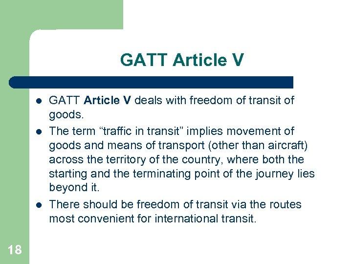 GATT Article V l l l 18 GATT Article V deals with freedom of