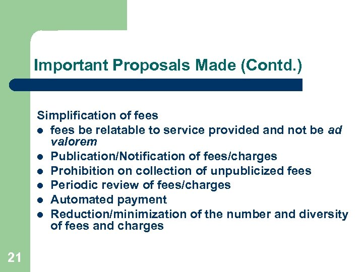 Important Proposals Made (Contd. ) Simplification of fees l fees be relatable to service