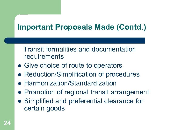 Important Proposals Made (Contd. ) Transit formalities and documentation requirements l Give choice of