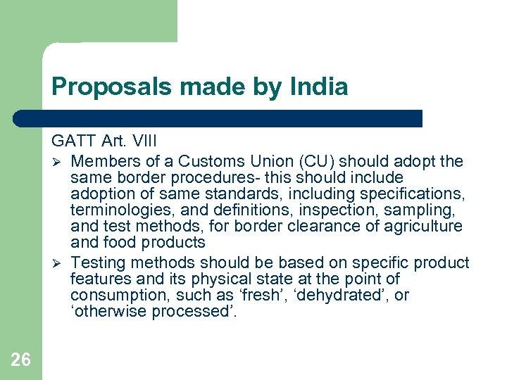 Proposals made by India GATT Art. VIII Ø Members of a Customs Union (CU)