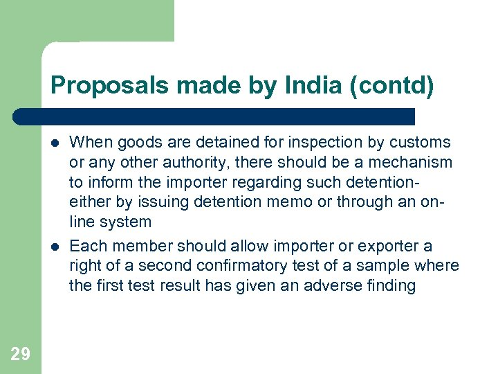 Proposals made by India (contd) l l 29 When goods are detained for inspection