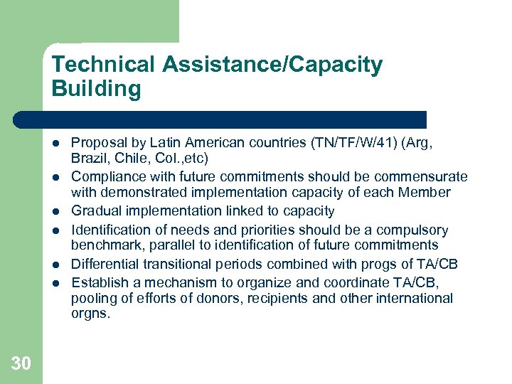 Technical Assistance/Capacity Building l l l 30 Proposal by Latin American countries (TN/TF/W/41) (Arg,