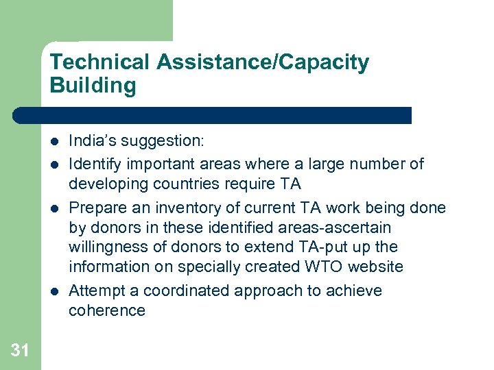 Technical Assistance/Capacity Building l l 31 India's suggestion: Identify important areas where a large