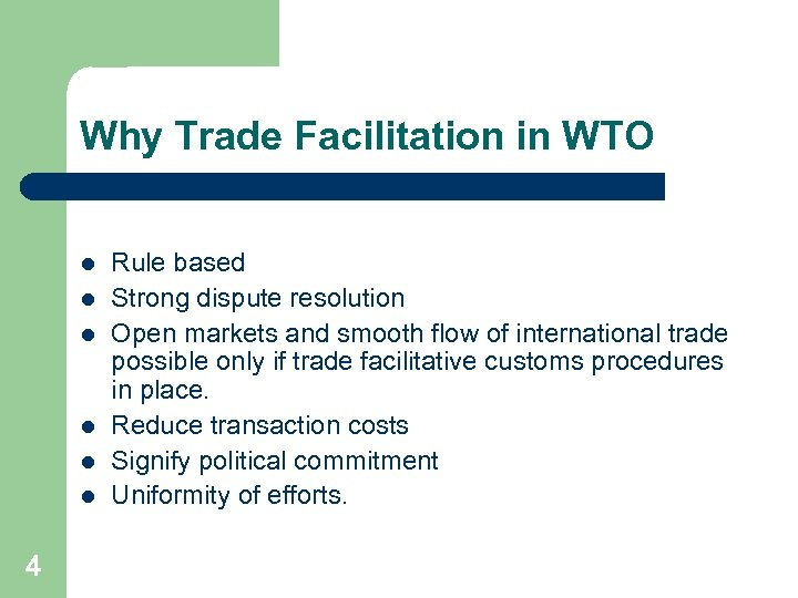 Why Trade Facilitation in WTO l l l 4 Rule based Strong dispute resolution