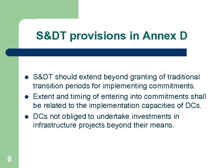 S&DT provisions in Annex D l l l 8 S&DT should extend beyond granting