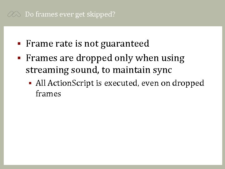 Do frames ever get skipped? Frame rate is not guaranteed § Frames are dropped