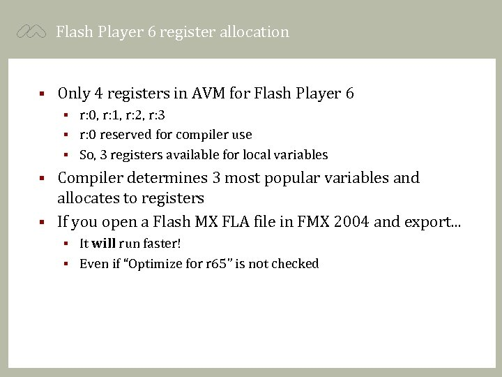 Flash Player 6 register allocation § Only 4 registers in AVM for Flash Player