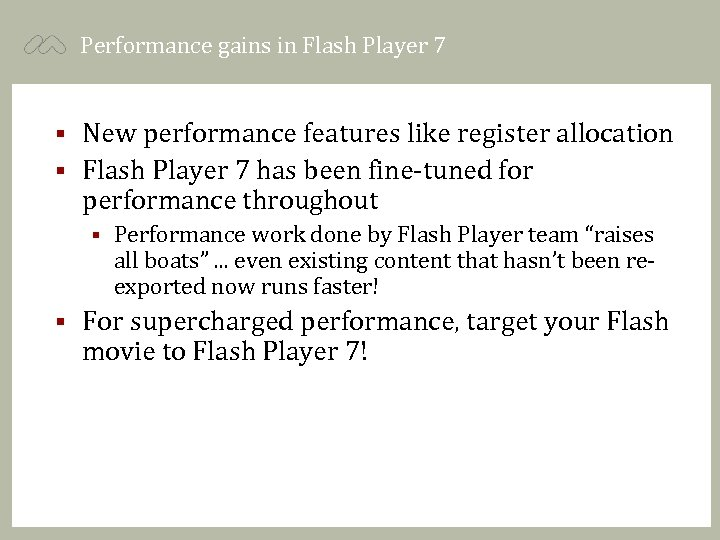 Performance gains in Flash Player 7 New performance features like register allocation § Flash