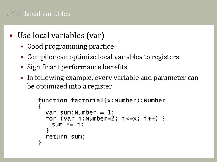 Local variables § Use local variables (var) Good programming practice § Compiler can optimize