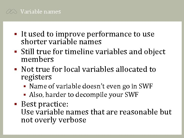 Variable names It used to improve performance to use shorter variable names § Still