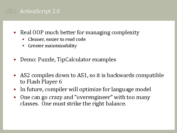 Action. Script 2. 0 § Real OOP much better for managing complexity Cleaner, easier