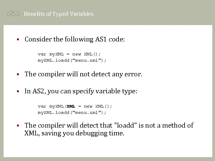 Benefits of Typed Variables § Consider the following AS 1 code: var my. XML