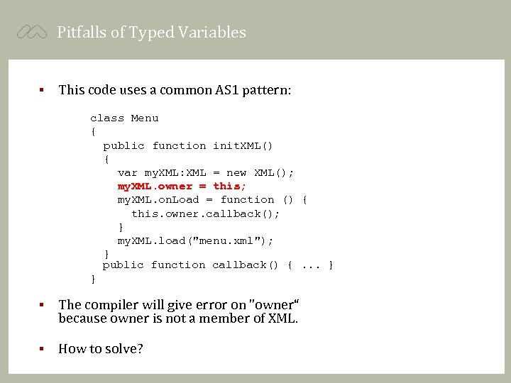 Pitfalls of Typed Variables § This code uses a common AS 1 pattern: class