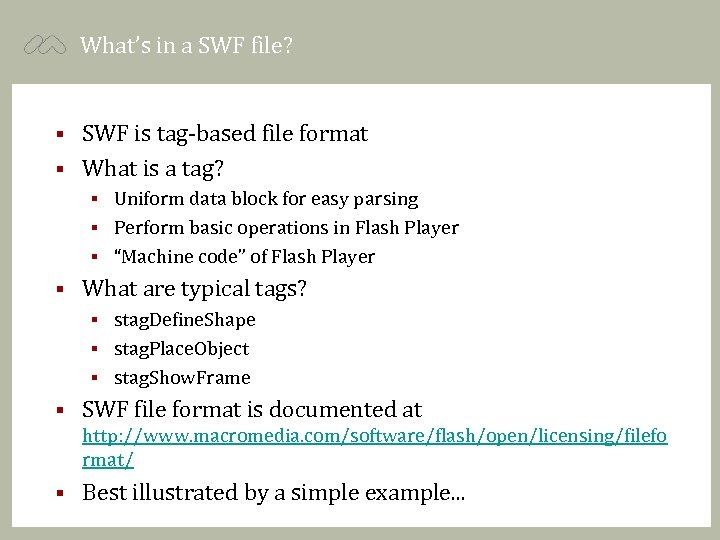 What's in a SWF file? SWF is tag-based file format § What is a
