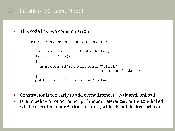 Pitfalls of V 2 Event Model § This code has two common errors class