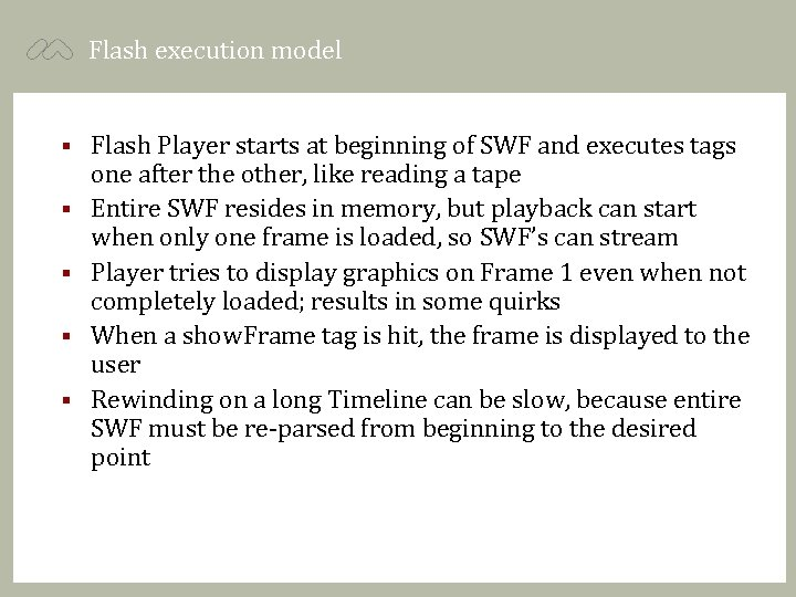 Flash execution model § § § Flash Player starts at beginning of SWF and