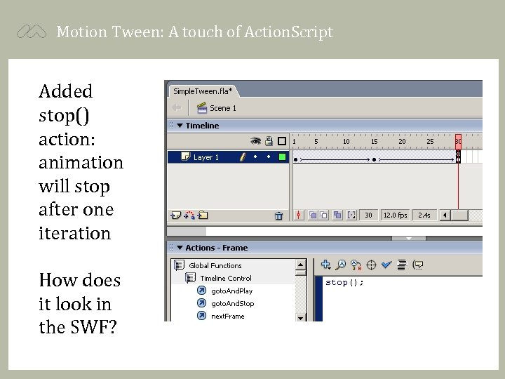 Motion Tween: A touch of Action. Script Added stop() action: animation will stop after