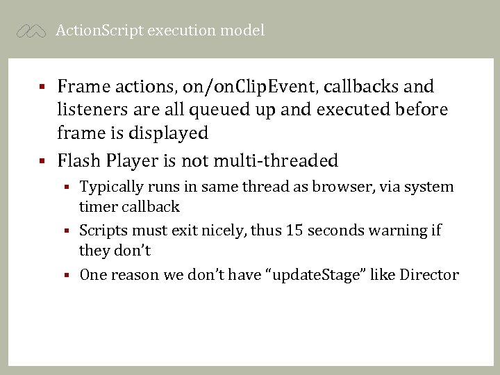 Action. Script execution model Frame actions, on/on. Clip. Event, callbacks and listeners are all