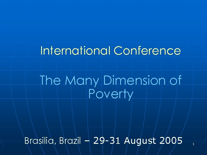 International Conference The Many Dimension of Poverty Brasilia, Brazil – 29 -31 August 2005