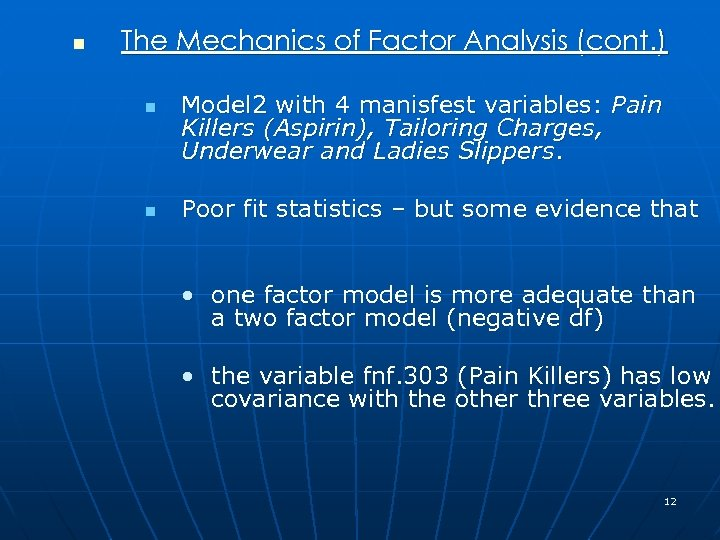 n The Mechanics of Factor Analysis (cont. ) n n Model 2 with 4