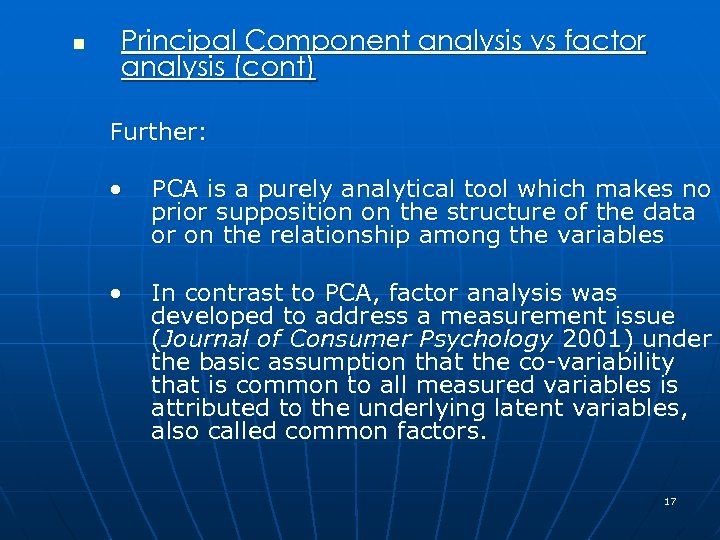 n Principal Component analysis vs factor analysis (cont) Further: • PCA is a purely