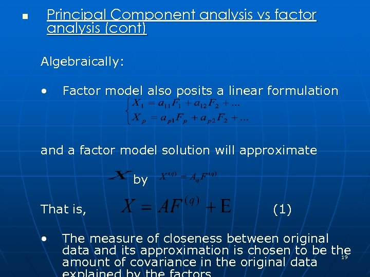 n Principal Component analysis vs factor analysis (cont) Algebraically: • Factor model also posits