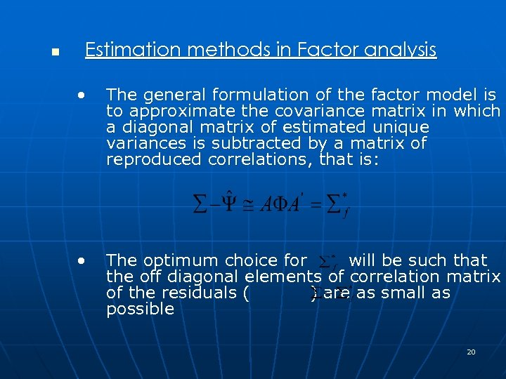 n Estimation methods in Factor analysis • The general formulation of the factor model